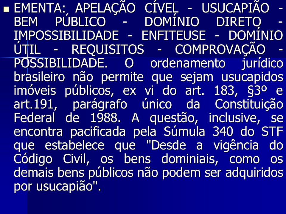EMENTA: APELAÇÃO CÍVEL - USUCAPIÃO - BEM PÚBLICO - DOMÍNIO DIRETO - IMPOSSIBILIDADE - ENFITEUSE - DOMÍNIO ÚTIL - REQUISITOS - COMPROVAÇÃO - POSSIBILIDADE.