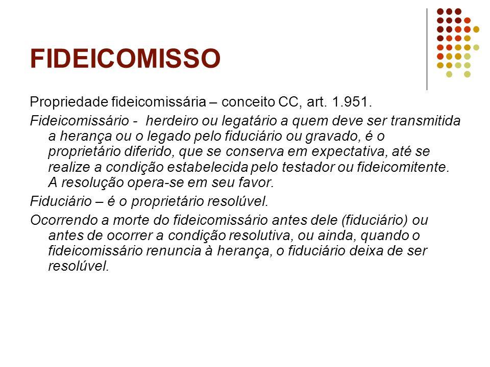 FIDEICOMISSO Propriedade fideicomissária – conceito CC, art. 1.951.