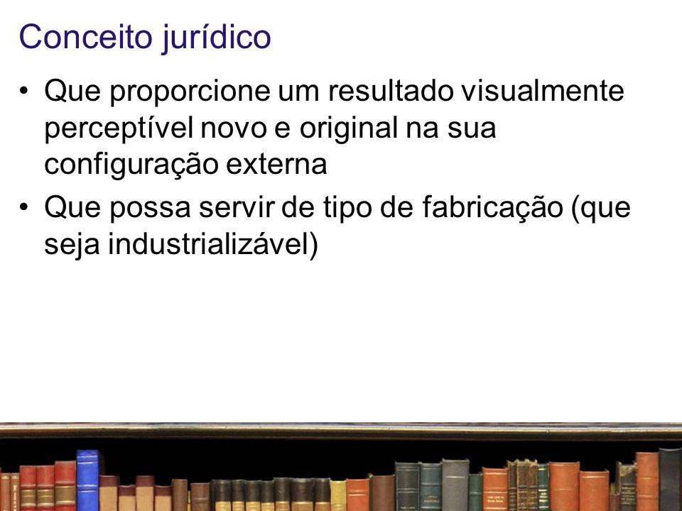Conceito jurídico Que proporcione um resultado visualmente perceptível novo e original na sua configuração externa.