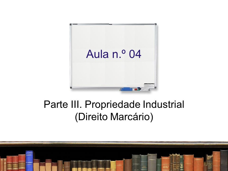 Parte III. Propriedade Industrial (Direito Marcário)