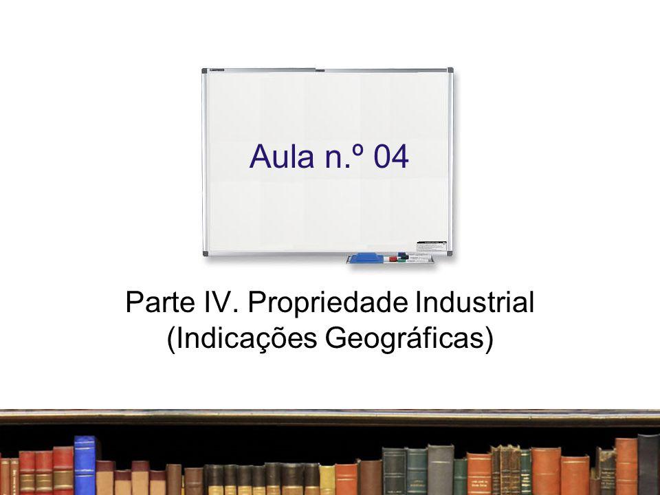 Parte IV. Propriedade Industrial (Indicações Geográficas)