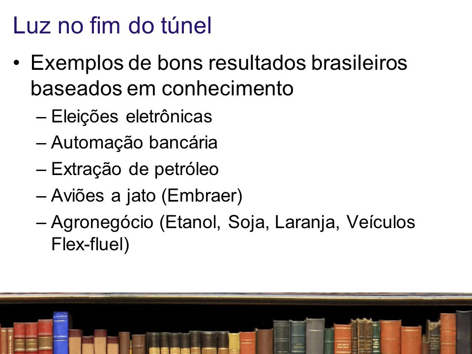 Luz no fim do túnel Exemplos de bons resultados brasileiros baseados em conhecimento. Eleições eletrônicas.