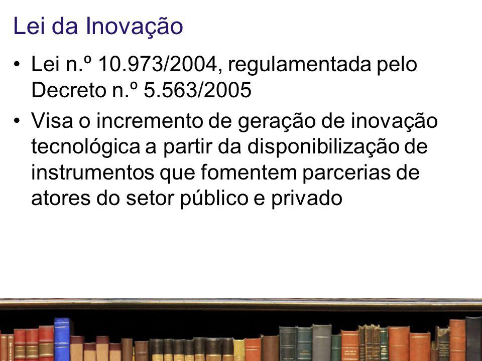 Lei da Inovação Lei n.º 10.973/2004, regulamentada pelo Decreto n.º 5.563/2005.