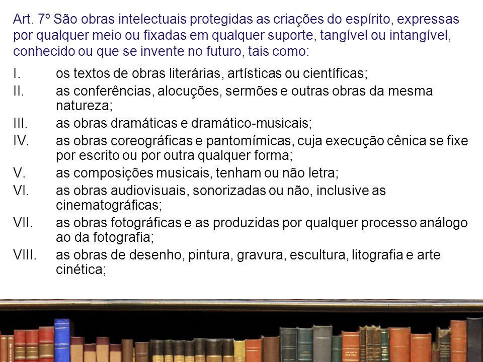 Art. 7º São obras intelectuais protegidas as criações do espírito, expressas por qualquer meio ou fixadas em qualquer suporte, tangível ou intangível, conhecido ou que se invente no futuro, tais como:
