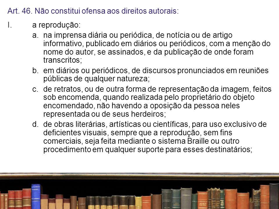 Art. 46. Não constitui ofensa aos direitos autorais: