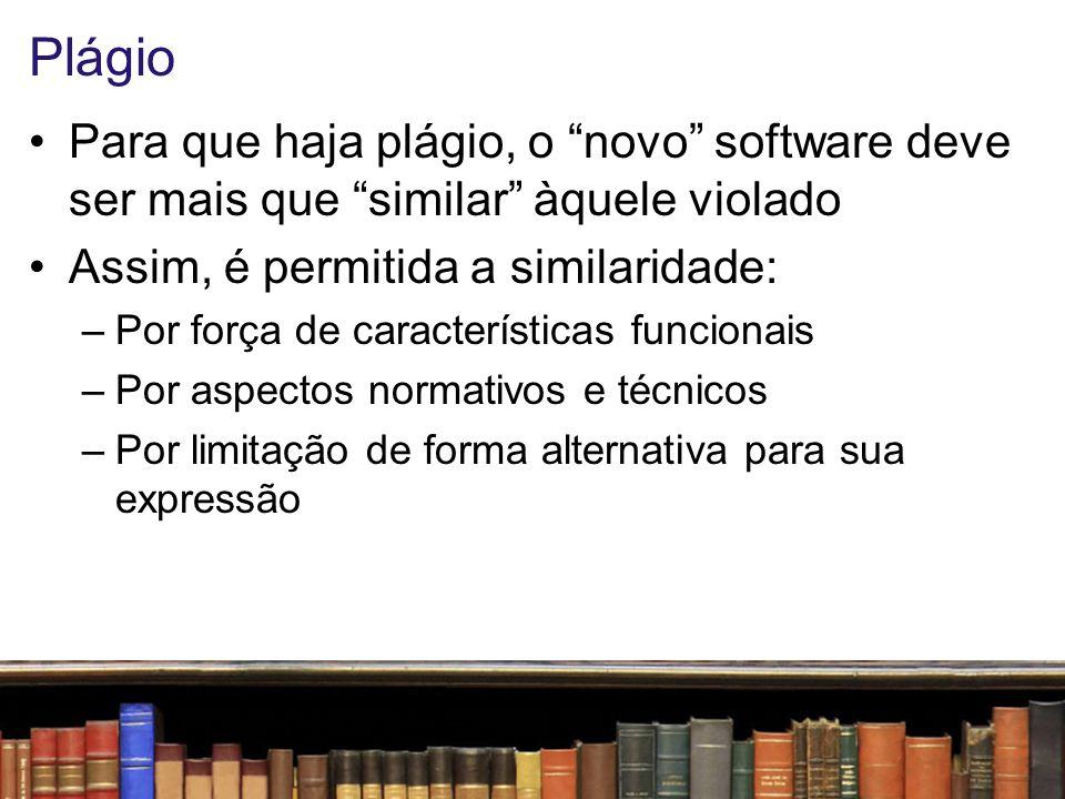 Plágio Para que haja plágio, o novo software deve ser mais que similar àquele violado. Assim, é permitida a similaridade:
