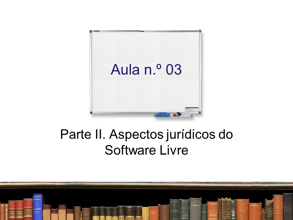 Parte II. Aspectos jurídicos do Software Livre