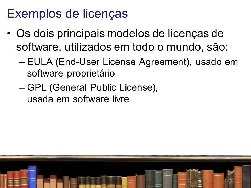 Exemplos de licenças Os dois principais modelos de licenças de software, utilizados em todo o mundo, são: