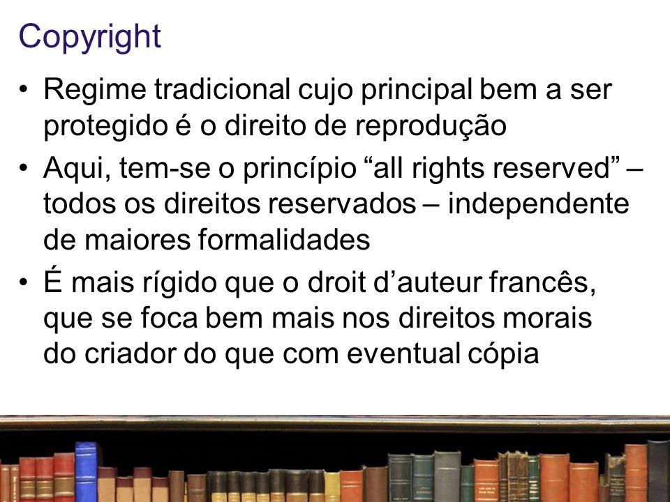Copyright Regime tradicional cujo principal bem a ser protegido é o direito de reprodução.