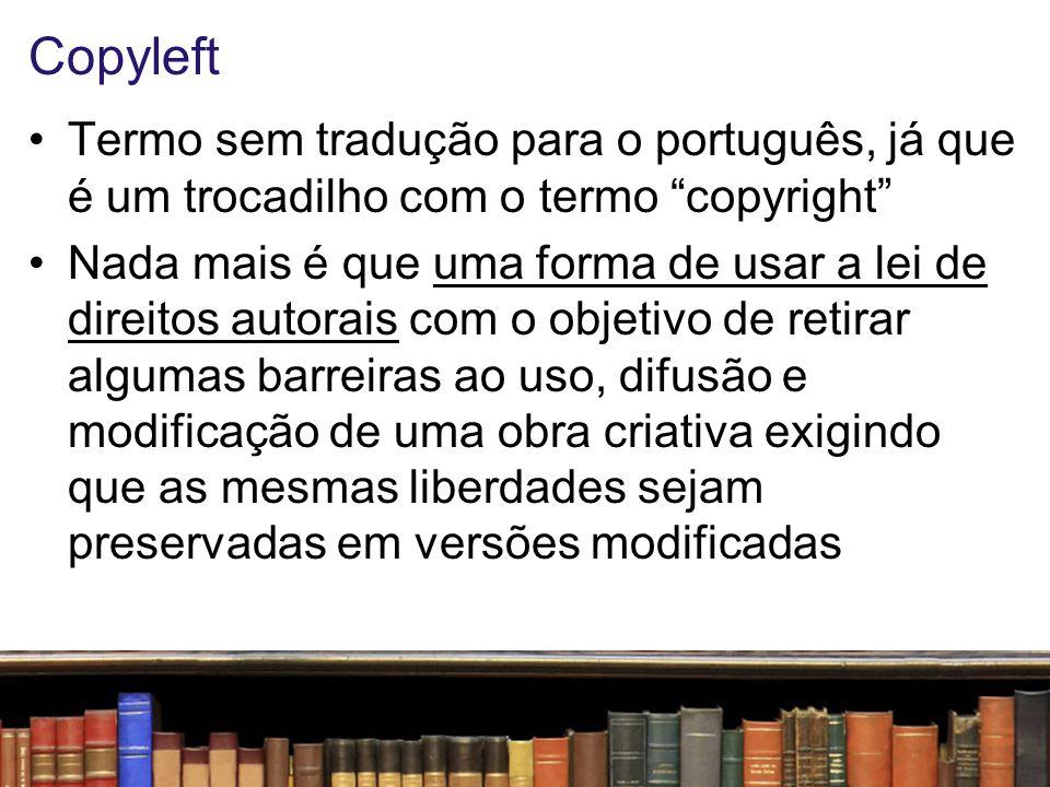 Copyleft Termo sem tradução para o português, já que é um trocadilho com o termo copyright