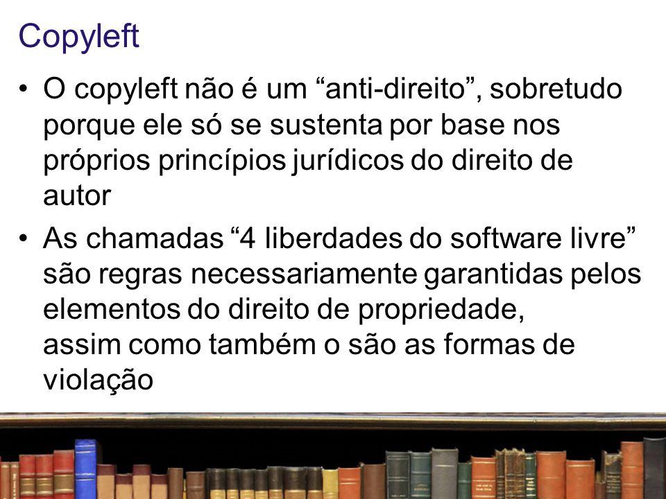 Copyleft O copyleft não é um anti-direito , sobretudo porque ele só se sustenta por base nos próprios princípios jurídicos do direito de autor.