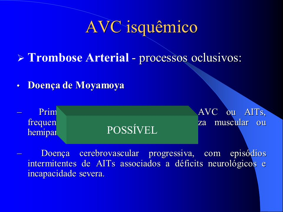 AVC isquêmico Trombose Arterial - processos oclusivos: POSSÍVEL