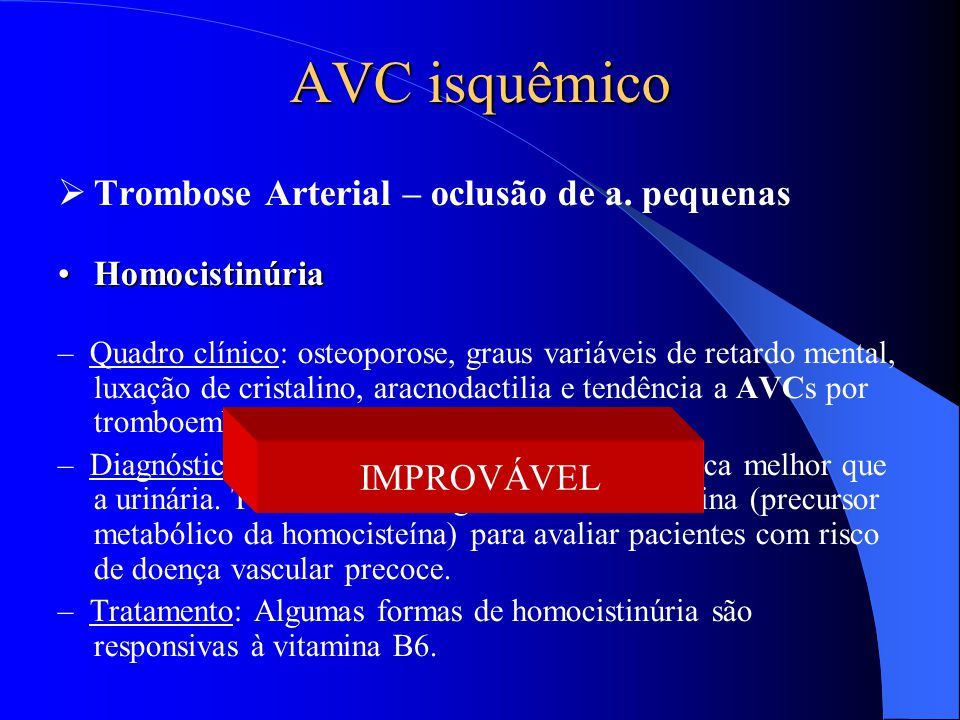AVC isquêmico Trombose Arterial – oclusão de a. pequenas IMPROVÁVEL