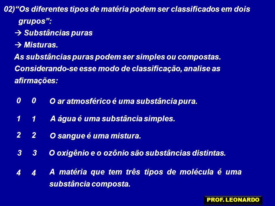 02) Os diferentes tipos de matéria podem ser classificados em dois