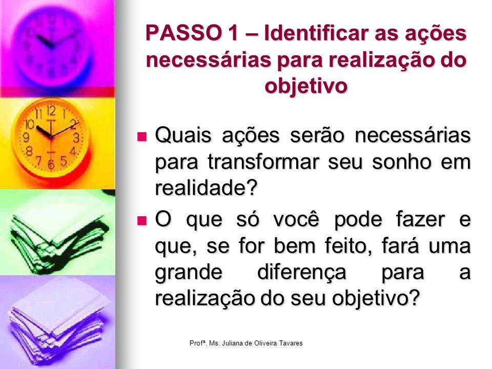 PASSO 1 – Identificar as ações necessárias para realização do objetivo