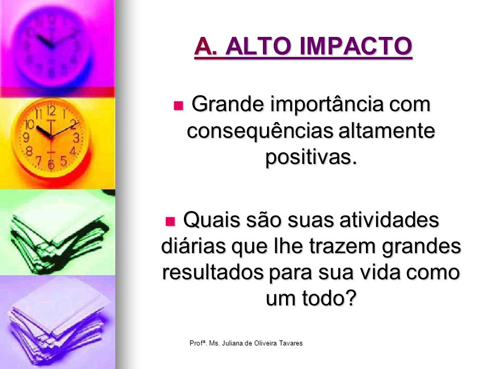 A. ALTO IMPACTO Grande importância com consequências altamente positivas.