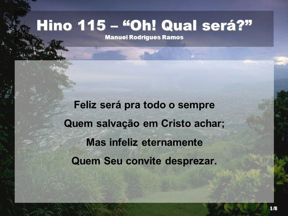 Hino 115 – Oh! Qual será Manuel Rodrigues Ramos