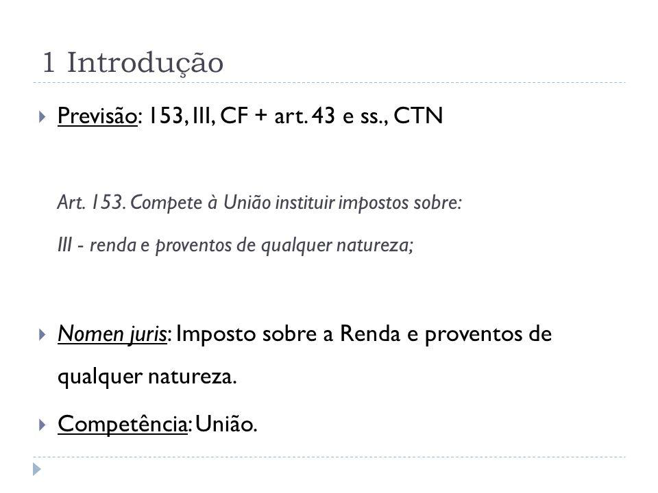 1 Introdução Previsão: 153, III, CF + art. 43 e ss., CTN