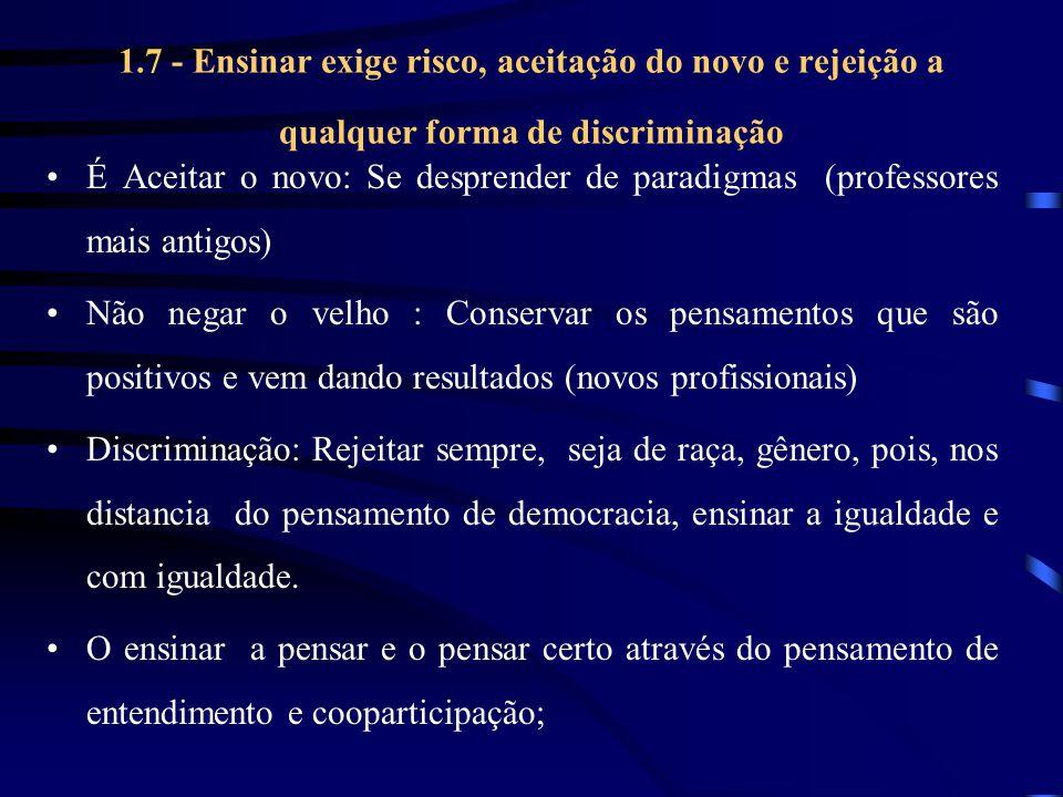 1.7 - Ensinar exige risco, aceitação do novo e rejeição a qualquer forma de discriminação