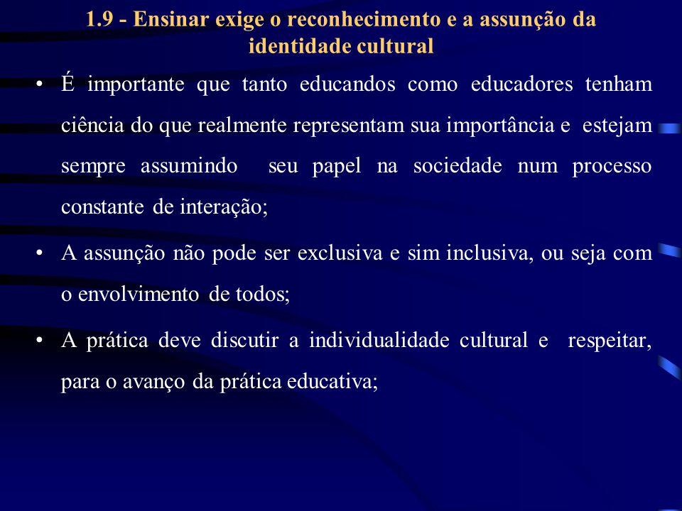 1.9 - Ensinar exige o reconhecimento e a assunção da identidade cultural