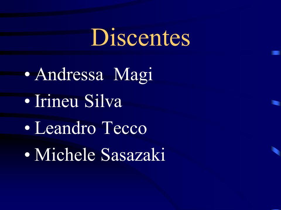 Discentes Andressa Magi Irineu Silva Leandro Tecco Michele Sasazaki