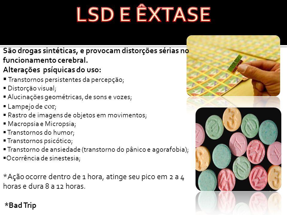 LSD E ÊXTASE São drogas sintéticas, e provocam distorções sérias no funcionamento cerebral. Alterações psíquicas do uso: