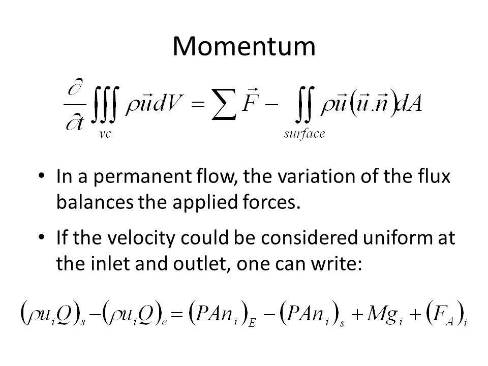 Momentum In a permanent flow, the variation of the flux balances the applied forces.