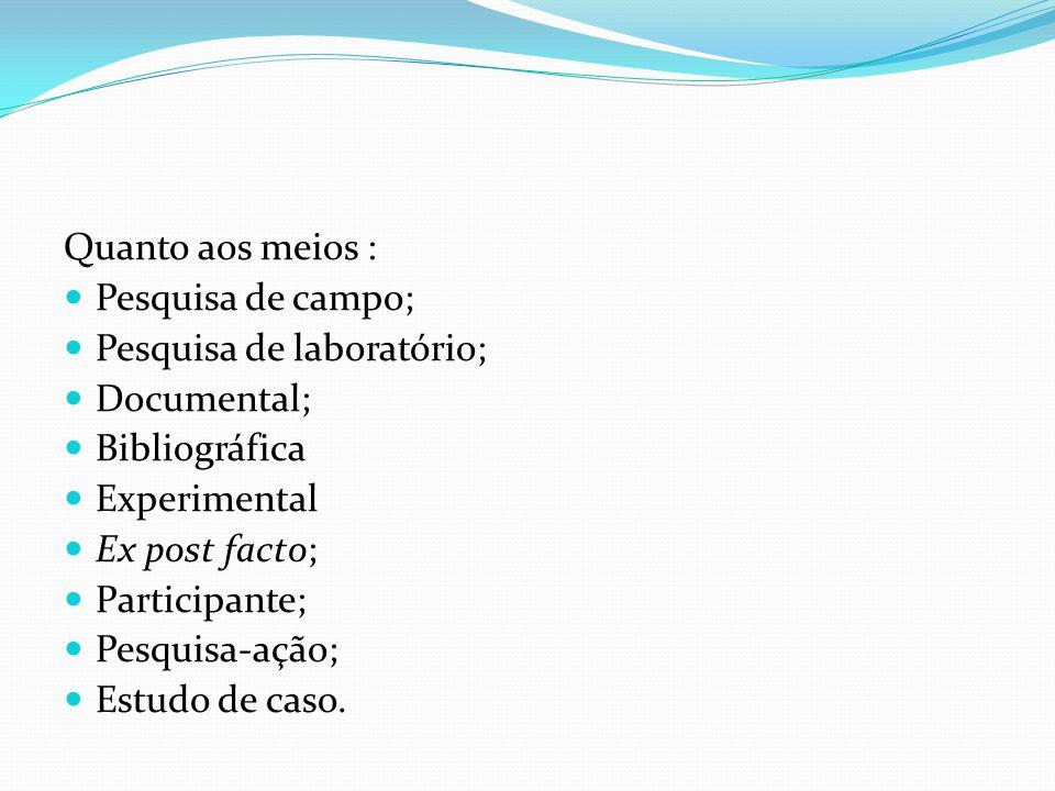 Quanto aos meios : Pesquisa de campo; Pesquisa de laboratório; Documental; Bibliográfica. Experimental.