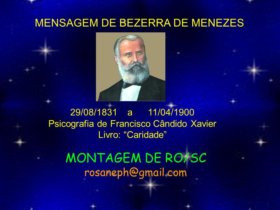 MONTAGEM DE RO/SC MENSAGEM DE BEZERRA DE MENEZES rosaneph@gmail.com