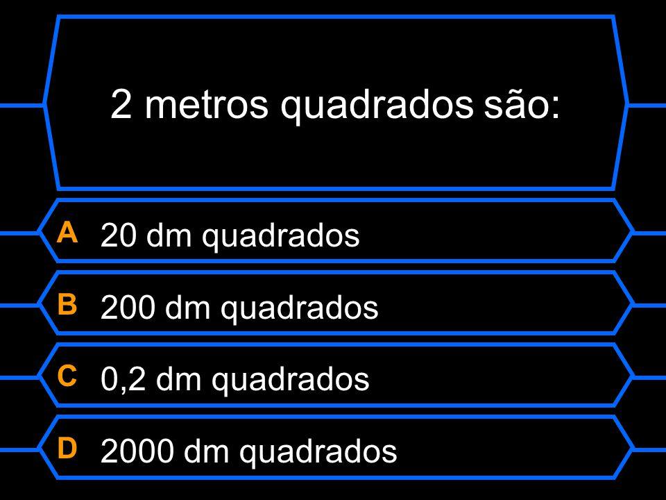 A 20 dm quadrados B 200 dm quadrados C 0,2 dm quadrados