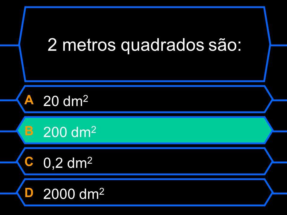 2 metros quadrados são: A 20 dm2 B 200 dm2 C 0,2 dm2 D 2000 dm2