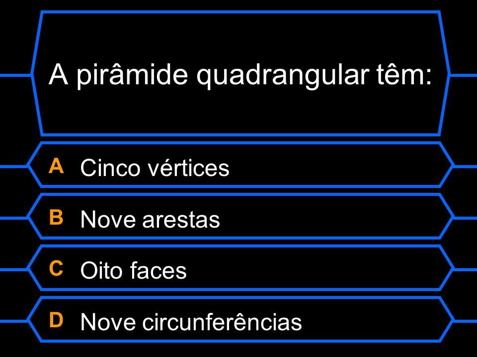 A pirâmide quadrangular têm: