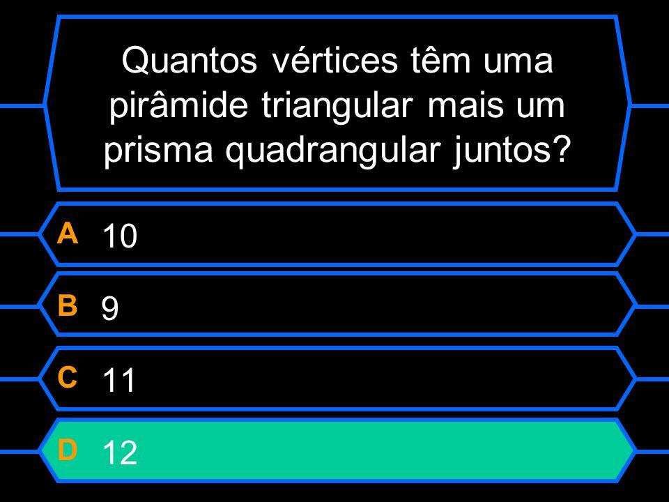 Quantos vértices têm uma pirâmide triangular mais um prisma quadrangular juntos