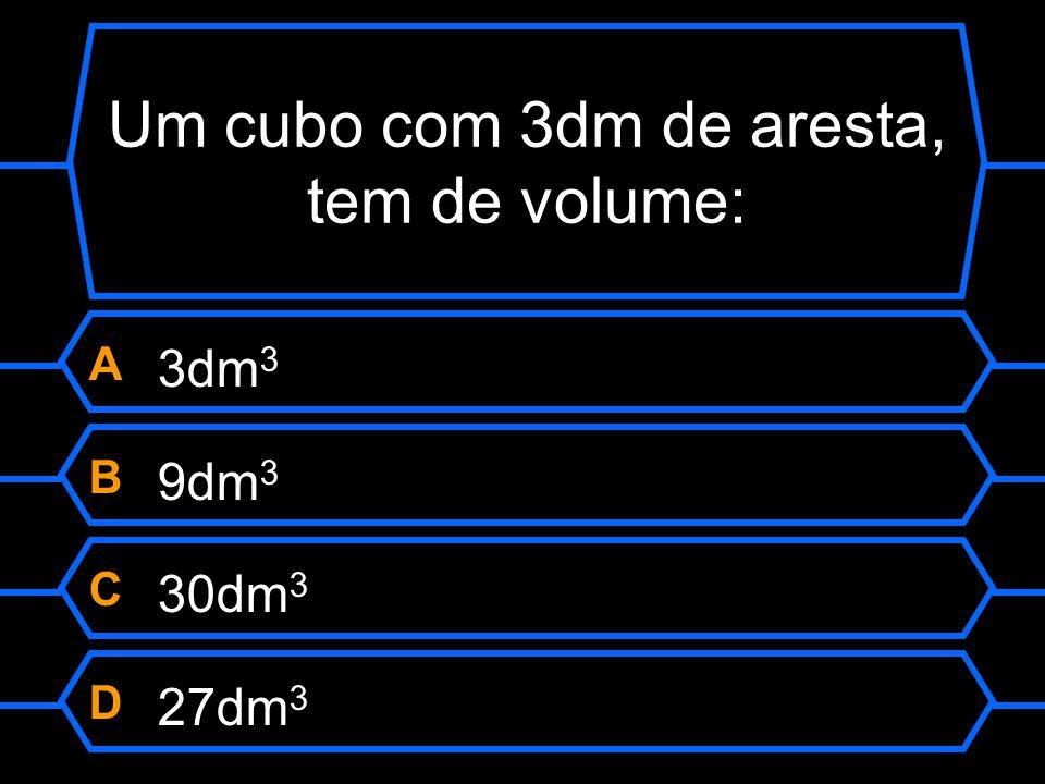 Um cubo com 3dm de aresta, tem de volume: