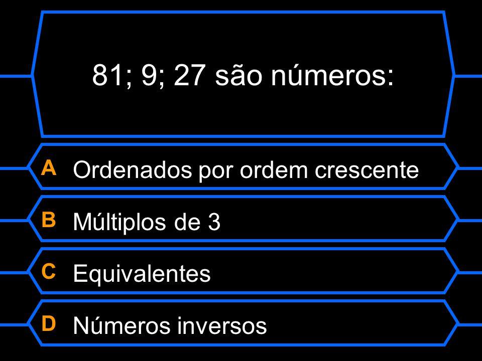 A Ordenados por ordem crescente B Múltiplos de 3 C Equivalentes