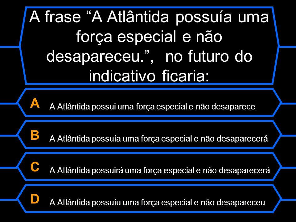 A A Atlântida possui uma força especial e não desaparece