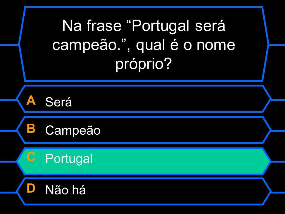 Na frase Portugal será campeão. , qual é o nome próprio