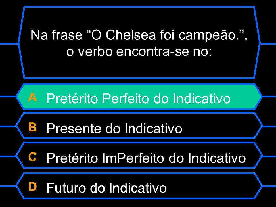 Na frase O Chelsea foi campeão. , o verbo encontra-se no: