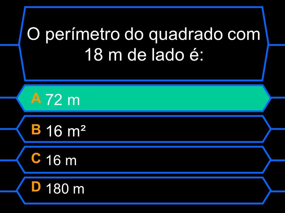 O perímetro do quadrado com 18 m de lado é: