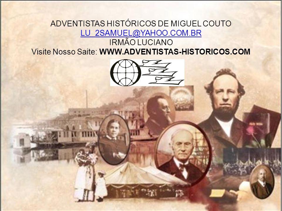 ADVENTISTAS HISTÓRICOS DE MIGUEL COUTO LU_2SAMUEL@YAHOO.COM.BR