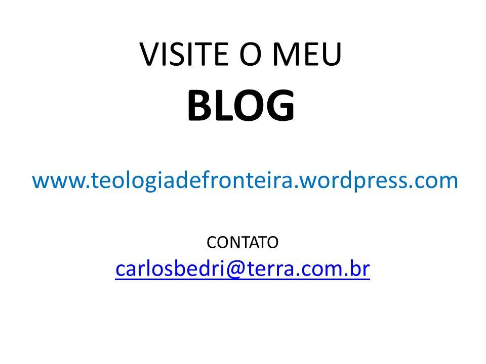 VISITE O MEU BLOG www.teologiadefronteira.wordpress.com