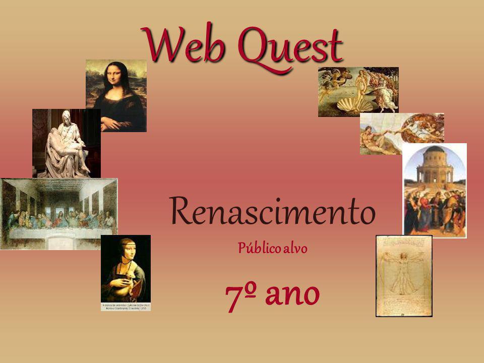 Web Quest Web quest Renascimento Público alvo 7º ano