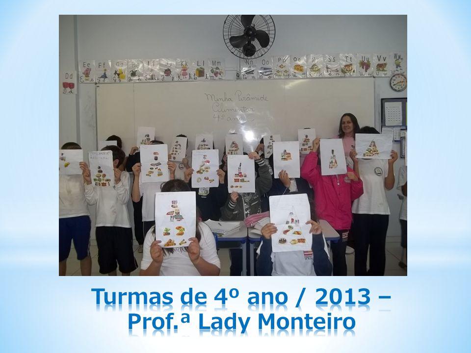 Turmas de 4º ano / 2013 – Prof.ª Lady Monteiro
