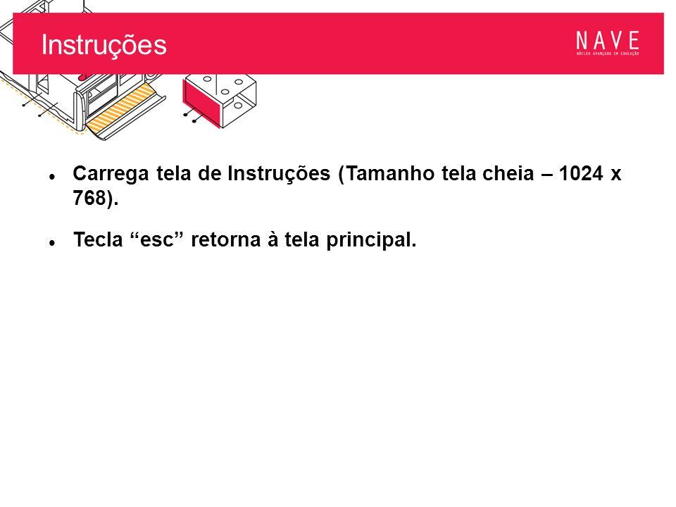 Instruções Carrega tela de Instruções (Tamanho tela cheia – 1024 x 768).