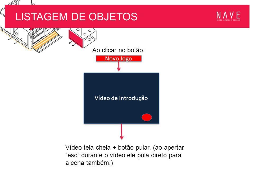 LISTAGEM DE OBJETOS Ao clicar no botão: Novo Jogo Vídeo de Introdução