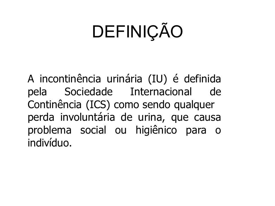DEFINIÇÃO A incontinência urinária (IU) é definida pela Sociedade Internacional de Continência (ICS) como sendo qualquer.