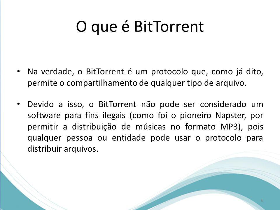 O que é BitTorrent Na verdade, o BitTorrent é um protocolo que, como já dito, permite o compartilhamento de qualquer tipo de arquivo.