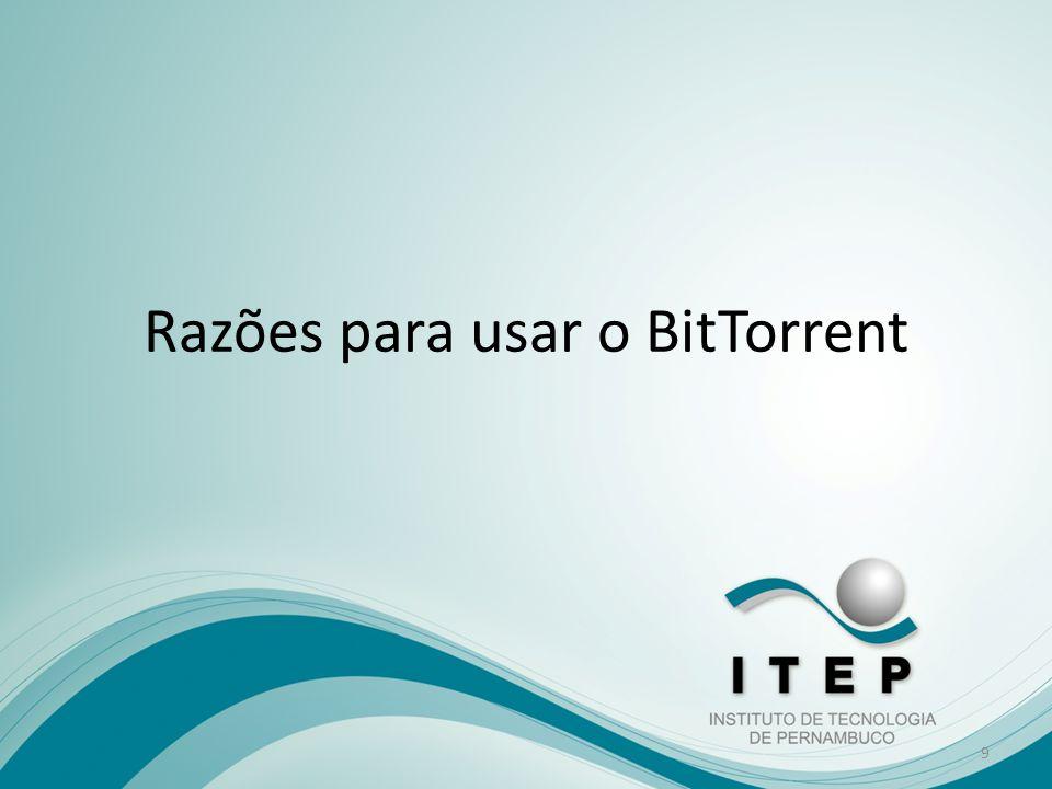 Razões para usar o BitTorrent