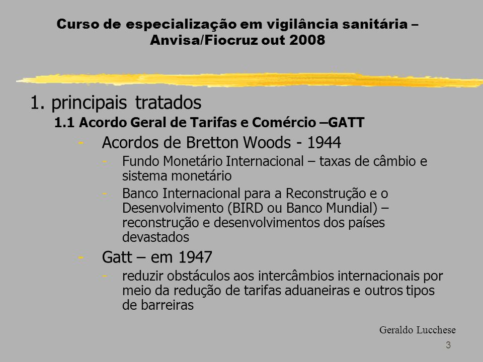 1. principais tratados Acordos de Bretton Woods - 1944 Gatt – em 1947