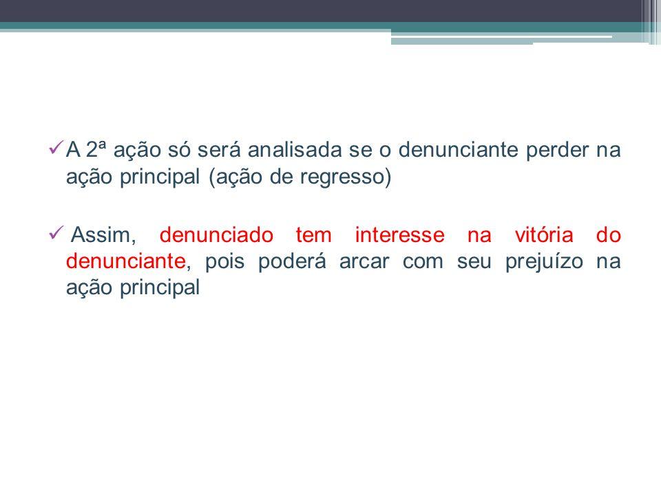 A 2ª ação só será analisada se o denunciante perder na ação principal (ação de regresso)